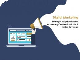 Digital Marketing Strategic Application For Increasing Conversion Rate And Sales Revenue Complete Deck