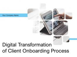 Digital Transformation Of Client Onboarding Process Powerpoint Presentation Slides