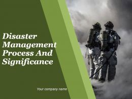 Disaster Management Process And Signifiance Powerpoint Presentation Slides