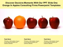 Discover Decisive Moments With Our Ppt Slide One Orange In Apples Consulting Firms Templates