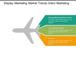 Display Marketing Market Trends Intent Marketing Risks Customer Engagement Marketing Cpb