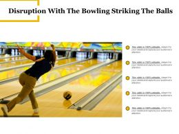 Disruption With The Bowling Striking The Balls