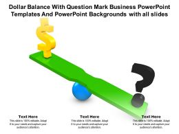 Dollar Balance With Question Mark Business Templates With All Slides Ppt Powerpoint