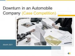 Downturn In An Automobile Company Case Competition Powerpoint Presentation Slides