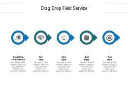Drag Drop Field Service Ppt Powerpoint Presentation Ideas Demonstration Cpb