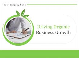 Driving Organic Business Growth Powerpoint Presentation Slides
