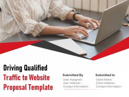 Driving Qualified Traffic To Website Proposal Template Powerpoint Presentation Slides