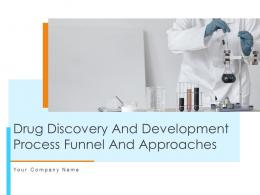 Drug Discovery And Development Process Funnel And Approaches Powerpoint Presentation Slides