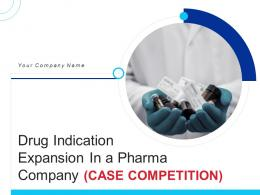 Drug Indication Expansion In A Pharma Company Case Competition Complete Deck