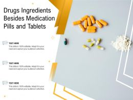 Drugs Ingredients Besides Medication Pills And Tablets