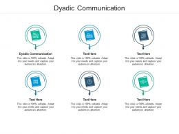 Dyadic Communication Ppt Powerpoint Presentation Styles Design Ideas Cpb