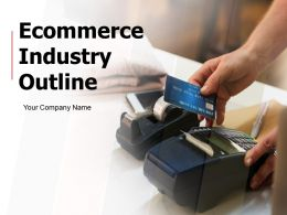 E Commerce Industry Outline Powerpoint Presentation Slides