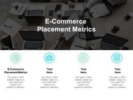 E Commerce Placement Metrics Ppt Powerpoint Presentation Gallery Grid Cpb