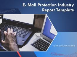 E Mail Protection Industry Report Template Powerpoint Presentation Slides