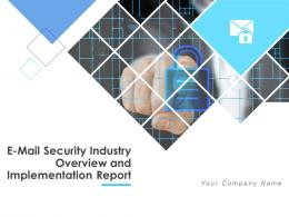 E Mail Security Industry Overview And Implementation Report Powerpoint Presentation Slides