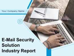E Mail Security Solution Industry Report Powerpoint Presentation Slides