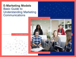 E Marketing Models Basic Guide To Understanding Marketing Communications Complete Deck