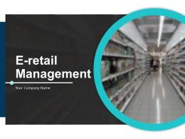 E Retail Management Powerpoint Presentation Slides