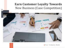 Earn Customer Loyalty Towards New Business Case Competition Complete Deck