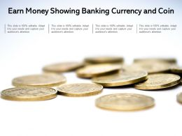 Earn Money Showing Banking Currency And Coin