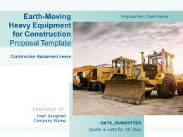 Earth Moving Heavy Equipment For Construction Proposal Template Powerpoint Presentation Slides
