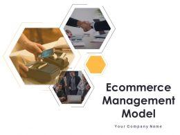 Ecommerce Management Model Powerpoint Presentation Slides