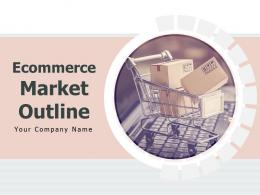 Ecommerce Market Outline Powerpoint Presentation Slides