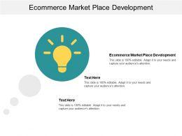 Ecommerce Market Place Development Ppt Powerpoint Presentation File Designs Download Cpb