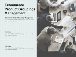 Ecommerce Product Groupings Management Ppt Powerpoint Presentation Styles Samples Cpb