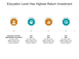 Education Level Has Highest Return Investment Ppt Powerpoint Presentation File Layout Cpb