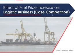Effect Of Fuel Price Increase On Logistic Business Case Competition Complete Deck