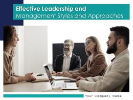 Effective Leadership And Management Styles And Approaches Powerpoint Presentation Slides