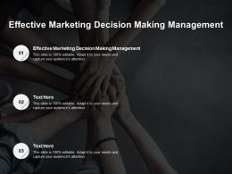 Effective Marketing Decision Making Management Ppt Powerpoint Presentation Infographics Example File Cpb