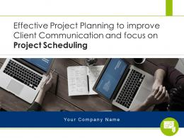 Effective Project Planning To Improve Client Communication And Focus On Project Scheduling Complete Deck