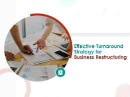 Effective Turnaround Strategy For Business Restructuring Powerpoint Presentation Slides