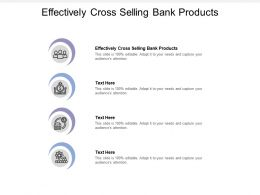 Effectively Cross Selling Bank Products Ppt Powerpoint Presentation Gallery Format Ideas Cpb