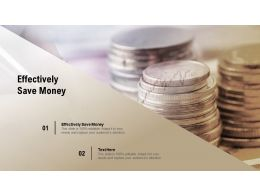 Effectively Save Money Ppt Powerpoint Presentation Styles Tips Cpb