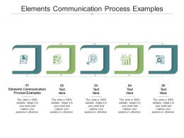 Elements Communication Process Examples Ppt Powerpoint Presentation Infographic Template Deck Cpb