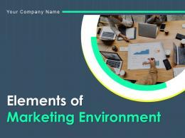 Elements Of Marketing Environment Powerpoint Presentation Slides