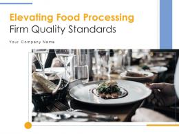 Elevating Food Processing Firm Quality Standards Powerpoint Presentation Slides