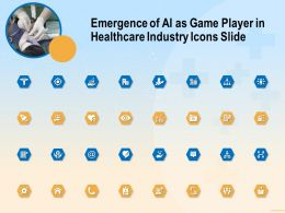 Emergence Of AI As Game Player In Healthcare Industry Icons Slide Ppt Powerpoint File Model