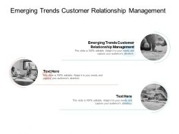 Emerging Trends Customer Relationship Management Ppt Powerpoint Presentation Portfolio Designs Cpb