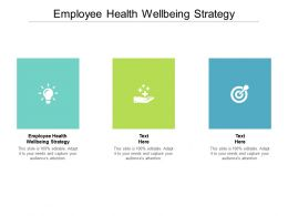 Employee Health Wellbeing Strategy Ppt Powerpoint Presentation Summary Samples Cpb