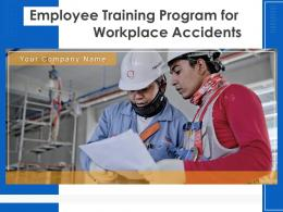 Employee Training Program For Workplace Accidents Powerpoint Presentation Slides