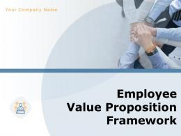Employee Value Proposition Framework Powerpoint Presentation Slides