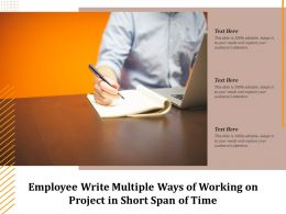 Employee Write Multiple Ways Of Working On Project In Short Span Of Time