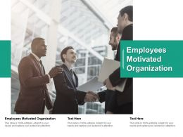 Employees Motivated Organization Ppt Powerpoint Presentation Summary Sample Cpb
