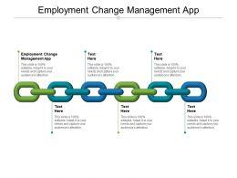 Employment Change Management App Ppt Powerpoint Presentation Slides Show Cpb