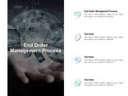 End Order Management Process Ppt Powerpoint Presentation Gallery Ideas Cpb