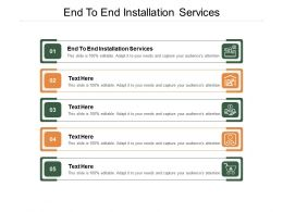 End To End Installation Services Ppt Powerpoint Presentation Display Cpb